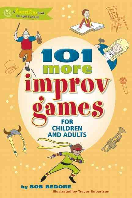 101 More Improv Games for Children and Adults By Bedore, Bob